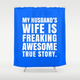 My Husband's Wife is Freaking Awesome (Blue) Shower Curtain