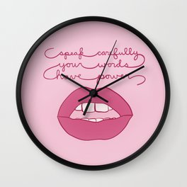 Speak carefully. Your words have power.  Wall Clock