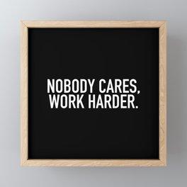 Nobody cares, work harder. Framed Mini Art Print