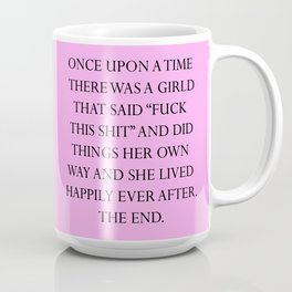 Once upon a time she said fuck this (7) Coffee Mug