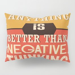 Positive Anything Is Better Than Negative Thinking Inspirational Quote Design Pillow Sham