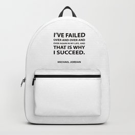 """""""I've failed over and over and over again in my life. And that is why I succeed.""""  Success Quotes Backpack"""