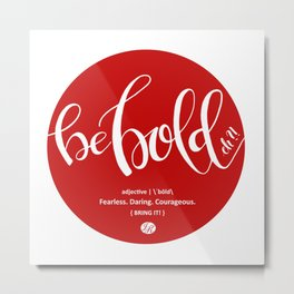 Be BOLD, eh?! - Canada 150 Collection Metal Print