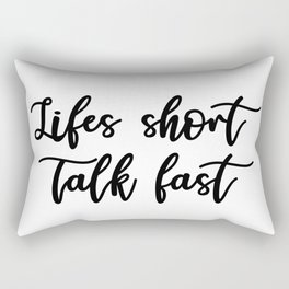 Lifes Short, Talk Fast Rectangular Pillow