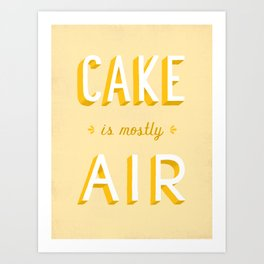Cake is Mostly Air Art Print