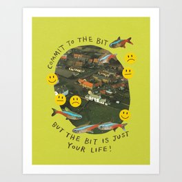 commit to the bit Art Print