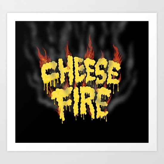 CHEESE FIRE!!! Art Print