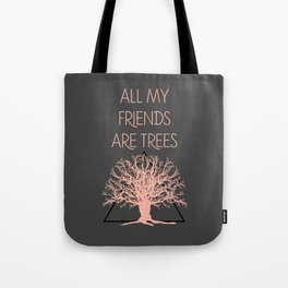 All My Friends Are Trees Tote Bag