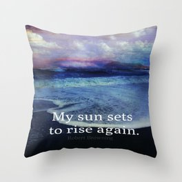 My sun sets to rise again Robert Browning quote rebirth Throw Pillow