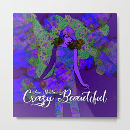 """Crazy Beautiful (Loca Bonita)"" Metal Print"