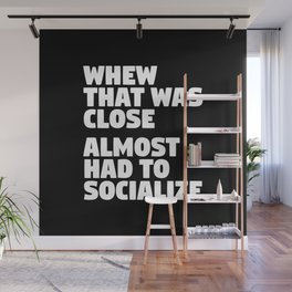 Whew That Was Close Almost Had To Socialize (Black & White) Wall Mural