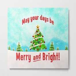 May Your Days Be Merry and Bright! Metal Print