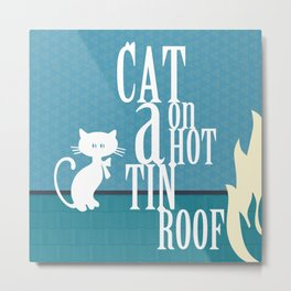 CAT ON A HOT TIN ROOF Metal Print