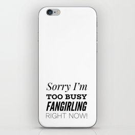 Sorry I'm Too Busy Fangirling Right Now! iPhone Skin
