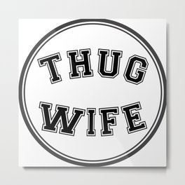 THUG WIFE, circle Metal Print