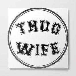THUG WIFE, circle Metal Print