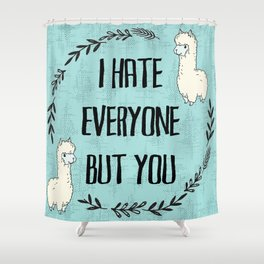 I hate everyone but you Shower Curtain