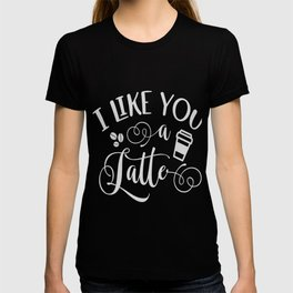 Fun Coffee Lover Like you a Latte gift design T-shirt
