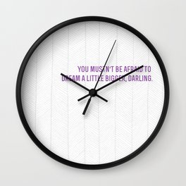 don't let small minds convince you that your dreams are too big.  Wall Clock