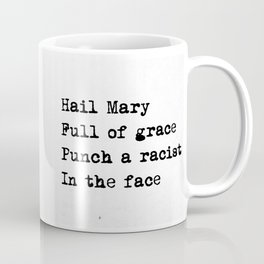 Hail Mary Full of grace Punch a racist In the face Coffee Mug