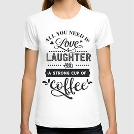 All you need is love laughter and a strong cup of coffee - Funny hand drawn quotes illustration. Funny humor. Life sayings. T-shirt