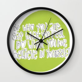 Be who you are..say what you feel..do what you love..believe in yourself! Wall Clock
