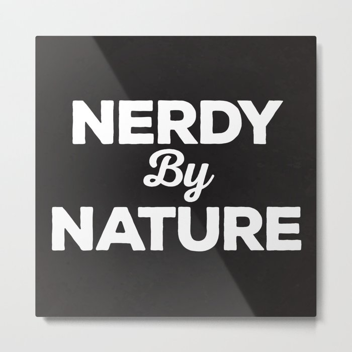 Nerdy By Nature Funny Quote Metal Print