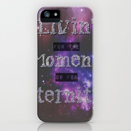 Living in the Moment or in Eternity iPhone Case