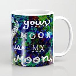 Your Moon is My Moon Coffee Mug