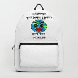 Destroy the Patriarchy not the Planet Backpack