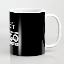 Maybe I'm Not Perfect. But I'm A Virgo, So Close Enough. Coffee Mug