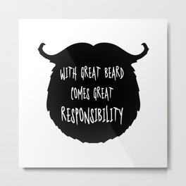 Great Beard Responsibility Funny Quote Metal Print