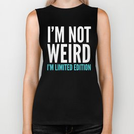 I'm Not Weird I'm Limited Edition Funny Quote (Dark) Biker Tank