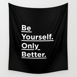 Be Yourself Only Better black and white monochrome typography poster design home wall bedroom decor Wall Tapestry