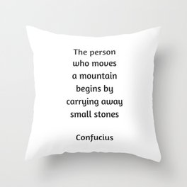 Confucius Motivational Quote  - The person who moves a mountain begins by carrying away small stones Throw Pillow