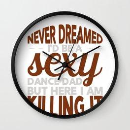 Sexy Dance Dad Killing It Wall Clock