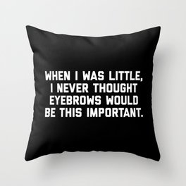Eyebrows Are Important Funny Quote Throw Pillow