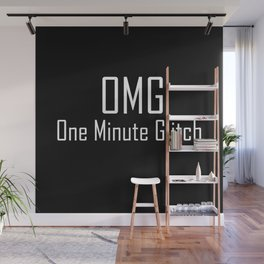 OMG - One Minute Glitch - Typography - Witty - Sarcasm - Humor Wall Mural