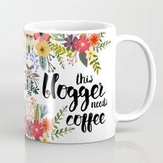 Bloggers Need Coffee Mug