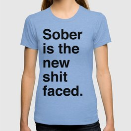 Sober is the new shit faced. T-shirt