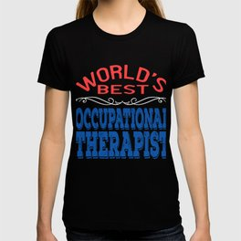 Independence With Therapy. World's Best Occupational Therapist T-shirt Get up, get better, get here! T-shirt