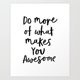 Do More of What Makes You Awesome black-white typography poster black and white wall home decor Art Print