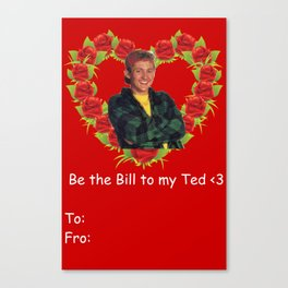 Bill to Ted Canvas Print