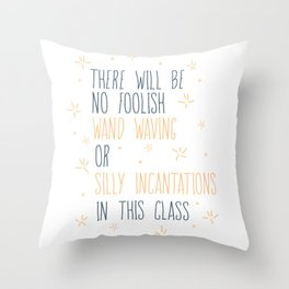 The Will Be No Foolish Wand Waving Or Silly Incantations In This Class Throw Pillow