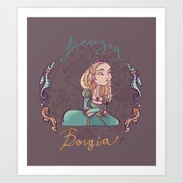 Lucrezia Borgia! Art Print