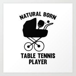Natural Born Table Tennis Player Art Print