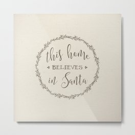 this home believes in Santa Metal Print