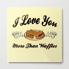 I Love You More Than Waffles #hatetolove Metal Print