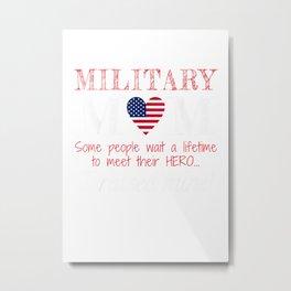 Military Mom I Raised My Hero America American Armed Forces T Shirt Metal Print