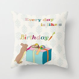 Every day is like a birthday Throw Pillow
